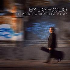 I Like To Do What I Like To Do mp3 Album by Emilio Foglio