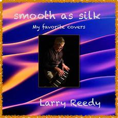 Smooth As Silk mp3 Album by Larry Reedy