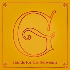 G Stands for Go-Betweens: The Go-Betweens Anthology, Volume 2 mp3 Artist Compilation by The Go-Betweens