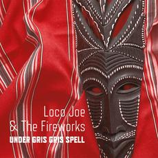 Under Gris Gris Spell mp3 Album by Loco Joe & The Fireworks