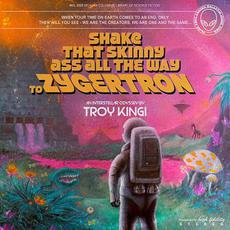 Shake That Skinny Ass All the Way to Zygertron mp3 Album by Troy Kingi