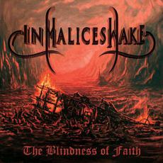 The Blindness of Faith mp3 Album by In Malice's Wake