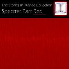 The Stories In Trance Collection - Spectra: Part Red mp3 Compilation by Various Artists