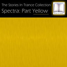 The Stories In Trance Collection - Spectra: Part Yellow mp3 Compilation by Various Artists