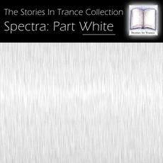 The Stories In Trance Collection - Spectra: Part White mp3 Compilation by Various Artists