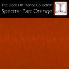 The Stories In Trance Collection - Spectra: Part Orange mp3 Compilation by Various Artists
