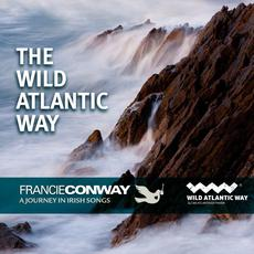 The Wild Atlantic Way: A Journey In Irish Songs mp3 Album by Francie Conway