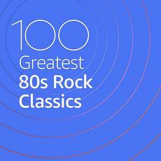 100 Greatest 80s Rock Classics mp3 Compilation by Various Artists