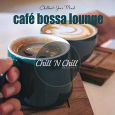 Chillout Your Mind: Café Bossa Lounge mp3 Compilation by Various Artists