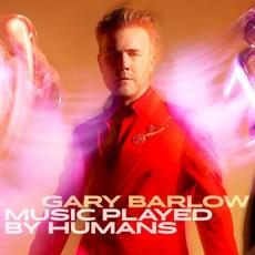 Music Played by Humans (Deluxe Edition) mp3 Album by Gary Barlow