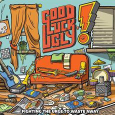 Fighting the Urge to Waste Away mp3 Album by Good Luck, Ugly!