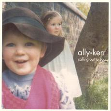 Calling Out to You mp3 Album by Ally Kerr