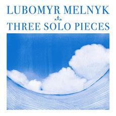 Three Solo Pieces mp3 Album by Lubomyr Melnyk