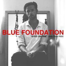 Eyes On Fire (Zeds Dead Rmx) mp3 Single by Blue Foundation