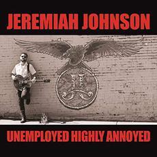 Unemployed Highly Annoyed mp3 Album by Jeremiah Johnson