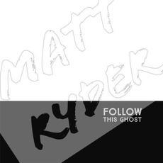 Follow This Ghost mp3 Album by Matt Ryder
