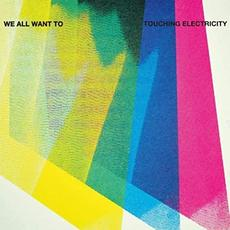 Touching Electricity mp3 Album by We All Want To