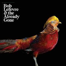 Bob Lefevre & The Already Gone mp3 Album by Bob Lefevre & The Already Gone