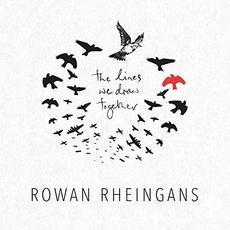 The Lines We Draw Together mp3 Album by Rowan Rheingans