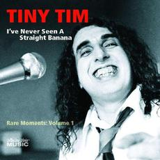 I've Never Seen a Straight Banana: Rare Moments: Volume 1 mp3 Artist Compilation by Tiny Tim