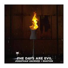 The Days Are Evil mp3 Single by Jonathan Jackson + Enation