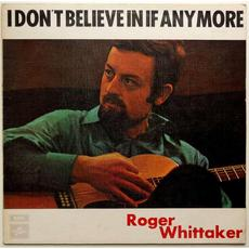 I Don't Believe in If Anymore mp3 Album by Roger Whittaker