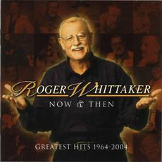 Now & Then: Greatest Hits 1964-2004 mp3 Artist Compilation by Roger Whittaker