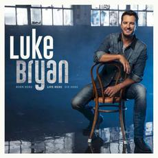 Born Here Live Here Die Here mp3 Album by Luke Bryan