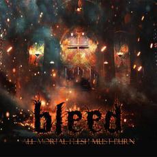 All Mortal Flesh Must Burn mp3 Album by Bleed