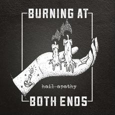 Hail Apathy mp3 Album by Burning At Both Ends