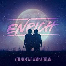 You Make Me Wanna Dream mp3 Single by Enrich