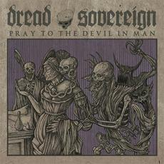 Pray to the Devil in Man mp3 Album by Dread Sovereign