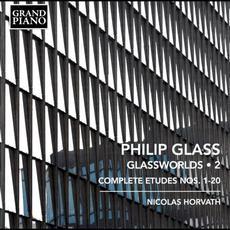 Glassworlds 2: Complete Etudes nos. 1-20 mp3 Album by Philip Glass; Nicolas Horvath