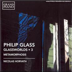 Glassworlds 3: Metamorphosis mp3 Album by Philip Glass; Nicolas Horvath