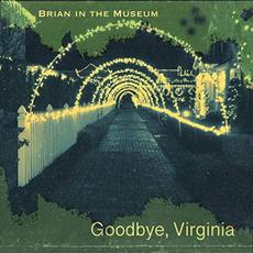Goodbye, Virginia mp3 Album by Brian In The Museum