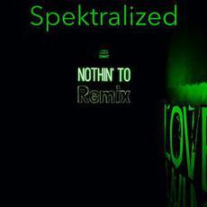 Nothin' To Remix mp3 Album by Spektralized