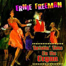 Twistin' Time On The Organ (Re-Issue) mp3 Album by Ernie Freeman