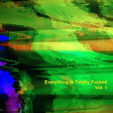 Everything is Totally Fucked Vol. 1 mp3 Album by Everything is Totally Fucked