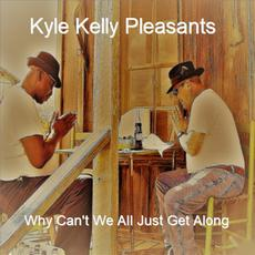 Why Can't We All Just Get Along mp3 Album by Kyle Kelly Pleasants
