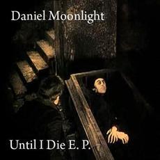 Until I Die E.P. mp3 Album by Daniel Moonlight