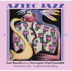 Aztec Jazz mp3 Album by Tom Russell and The Norwegian Wind Ensemble