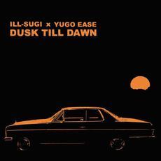 Dusk Till Dawn mp3 Album by Yugo Ease & Ill Sugi