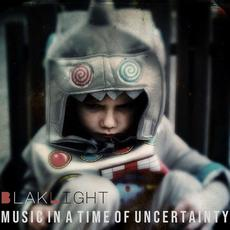 Music in a Time of Uncertainty mp3 Album by BlakLight