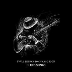 I Will Be Back to Chicago Soon: Blues Songs mp3 Compilation by Various Artists