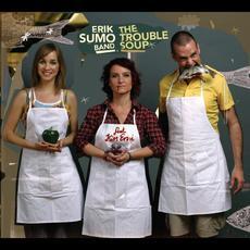 The Trouble Soup mp3 Album by Erik Sumo Band feat. Kiss Erzsi