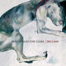 Dei cani mp3 Album by Non Voglio Che Clara