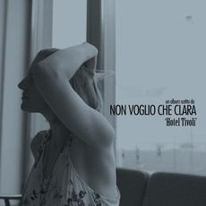 Hotel Tivoli (Re-Issue) mp3 Album by Non Voglio Che Clara