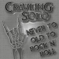 Never To Old To Rock´N´Roll mp3 Album by Crawling Solo