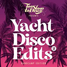Too Slow to Disco: Yacht Disco Edits 2 mp3 Compilation by Various Artists