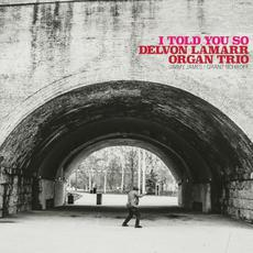 I Told You So mp3 Album by Delvon Lamarr Organ Trio